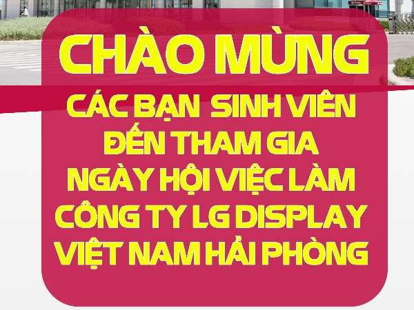 Thông báo tổ chức Hội thảo cơ hội việc làm và tuyển dụng trực tiếp của Công ty TNHH LG Display Việt Nam